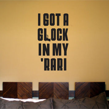 I Got A Glock in My Rari Wall Decal Sticker Car Window Truck Decals Stickers