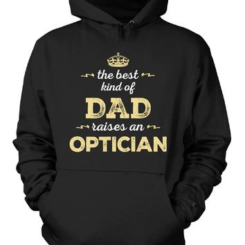 The Best Kind Of Dad Raises An Optician - Hoodie