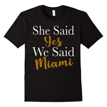We Said Miami T-Shirt -Bridal Party Bachelorette Party Shirt