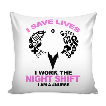Funny Graphic Pillow Cover I Save Lives I Work The Night Shift I Am A Nurse