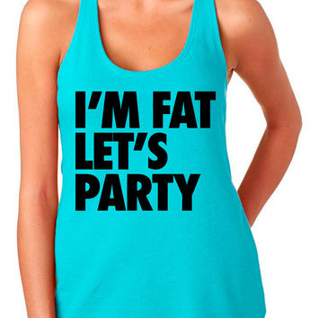 I'm Fat Let's Party Tank Top Women's Funny Im Lets Drunk Vodka Tequila Whiskey Bourbon