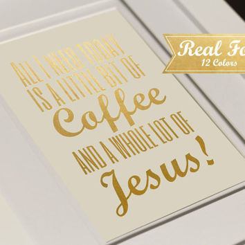 "Real Gold Foil Print With Frame (Optional) ""All I Need Today Is A Little Bit Of Coffee, And A Whole Lot Of Jesus"" Gift For Boss, New Mom"