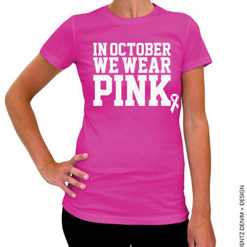 In October We Wear Pink - Breast Cancer Awareness - Pink Men's or Women's Tshirt