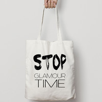Stop Glamour Time Tote Bag - Canvas Tote Bag - Cotton Tote Bag - American Apparel Tote Bag