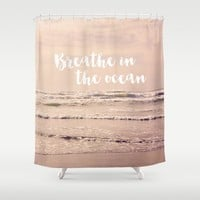 breathe in the ocean Shower Curtain by Sylvia Cook Photography