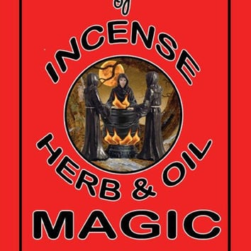 Legends of Incense, Herb & Oil Magic
