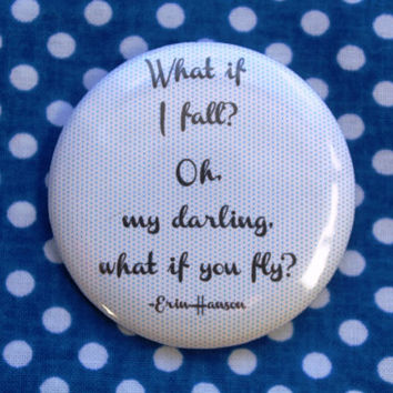 What if I fall, oh my darling what if you fly? - 2.25 inch pinback button badge