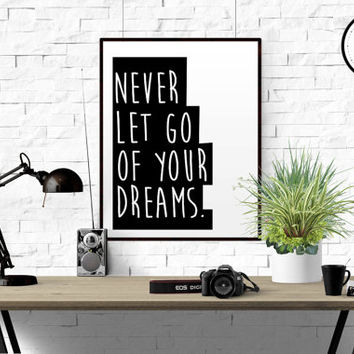 "PRINTABLE QUOTE ""Never Let Go Of Your Dreams"" Inspirational Quote Motivational Typography Art Print Black and White Scandinavian Art Print"