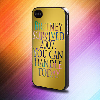 britney survived 2007 you can handle today design for iphone 4/4s 5/5c/5s 6/6plus, ipod 4th/5th, samsung galaxy s3/s4/s5 by melepasmu