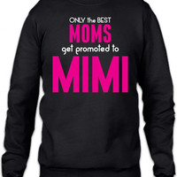 only the best moms get promoted to mimi 1 Crewneck Sweatshirt