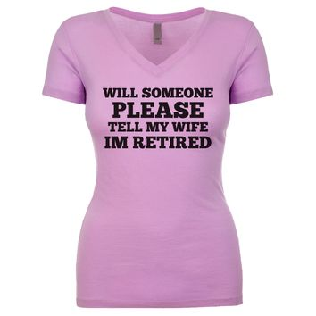 Will Someone Please Tell My Wife I'm Retired  Women's V Neck