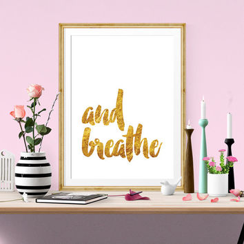 And Breathe Printable Art, Inspirational Print, Yoga Wall Art, Typography Quote, Home Decor, Motivational Poster, Gold print, Wall Art