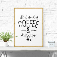 Inspirational Poster, All I Need Is Coffee And Mascara.. Digital Art, Bedroom Wall Art, Typography Art Print, Printable Quote