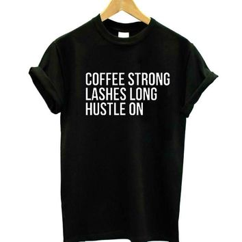 Coffee Strong Lashes Long Hustle On - Women's Sarcasm T-shirt