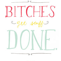 Bitches Get Stuff Done 10x7 Print