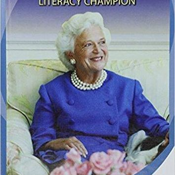 Barbara Bush: Literacy Champion (Influential First Ladies)