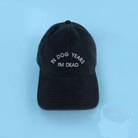 In Dog Years I'm Dead Baseball Cap Dad Hat Low Profile Casquette Strap Back Black White Embroidered Unisex Adjustable Cotton Baseball Hat