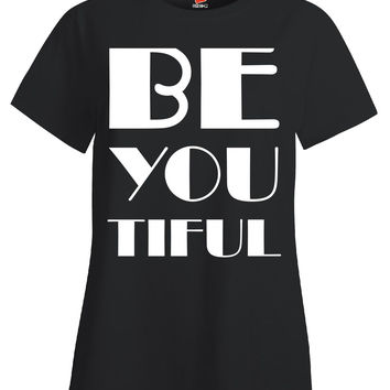 Be You Tiful Beautiful Compliment Pretty-Ladies T Shirt
