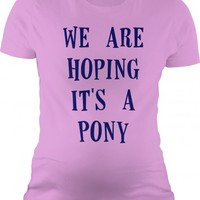 Maternity We Are Hoping It Is A Pony Shirt | Pregnancy Shirts