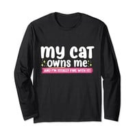 My Cat Owns Me Funny Cat Long Sleeve T-Shirt