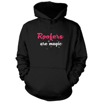 Roofers Are Magic. Awesome Gift - Hoodie