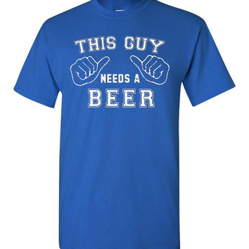 This Guy Needs A Beer Shirt - Gift for Him