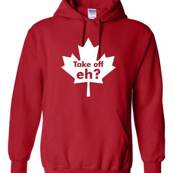 Take Off Eh Canadian Maple Leaf Funny Printed Take Off Eh Graphic Hooded Sweatshirt Great Graphic Canada Hoodie All Colors Sizes Up to 4XL