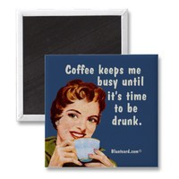 Coffee keeps me busy until it's time to be drunk magnets from Zazzle.com