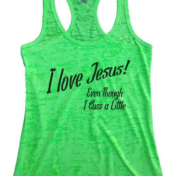 "Womens Tank Top ""I love Jesus Even Though I Cuss a Little"" 1136 Womens Funny Burnout Style Workout Tank Top, Yoga Tank Top, Funny I love Jesus Even Though I Cuss a Little Top"