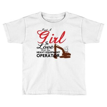 Just A Girl In Love With Her Heavy Equıpment Operator Toddler T-shirt