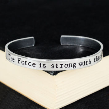 The Force is Strong With This One - Star Wars - Inspirational Quotes - Aluminum Bracelet
