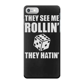 they see me rollin they hatin iPhone 7 Case