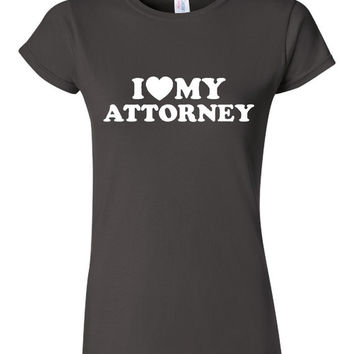 I Love My Attorney Great Shirt for Lawyer or Attorney Spouses or Partners Great Attorney T Shirt Makes Great Christmas Gift Attorney Gift