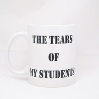 Teacher Appreciation Coffee Mug - Tears of My Students