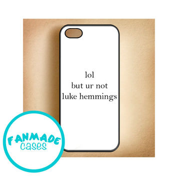 lol but ur not luke hemmings iPhone 4/4s 5/5s/5c & iPod 4/5 Rubber Case