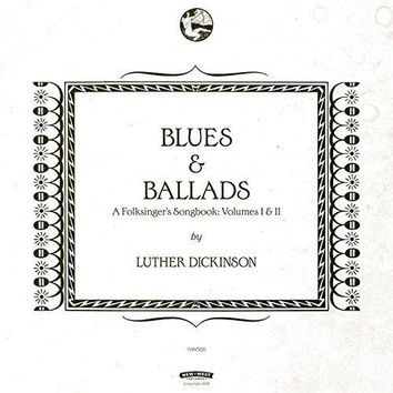 Luther Dickinson - Blues & Ballads (A Folksinger's Songbook), Vol. I & II