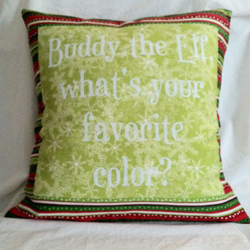 Christmas Sale! Ready to ship! Elf movie quote decorative pillow - Buddy the Elf, what's your favorite color?