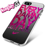 Every Damn Day Just Do It Pink Colour iPhone 4s iphone 5 iphone 5s iphone 6 case, Samsung s3 samsung s4 samsung s5 note 3 note 4 case, iPod 4 5 Case