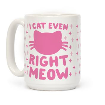 I Cat Even Right Meow