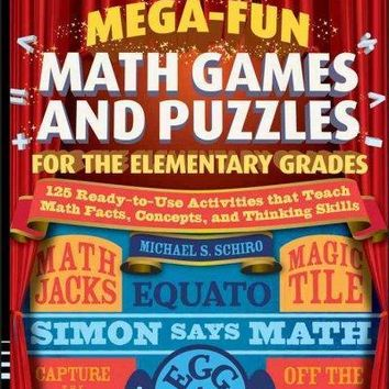 Mega-Fun Math Games And Puzzles For The Elementary Grades: Over 125 Activities That Teach Math Facts, Concepts, and Thinking Skills (Jossey-bass Teacher): Mega-Fun Math Games And Puzzles For The Elementary Grades