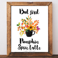 Fall decor, fall wall art, autumn print, but first pumpkin spice latte, coffee PSL, pumpkin spice and everything nice season, fall printable