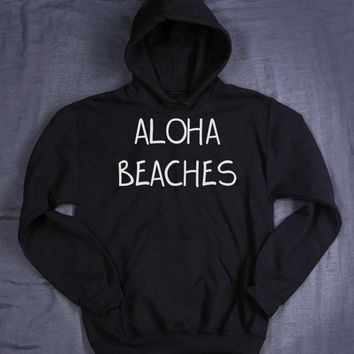 Aloha Beaches Hoodie Slogan Travel Ocean Summer Surf Hawaiian Tumblr Sweatshirt Jumper