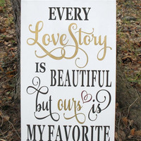 Every Love Story Is Beautiful but ours is My Favorite Wedding Sign