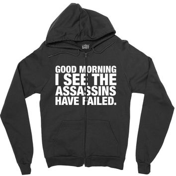 Good Morning. I See The Assassins Have Failed Zipper Hoodie