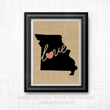 Missouri Love! - MO Burlap Printed Wall Art: Print, Silhouette, Print, Heart, Home, State, United States, Rustic, Typography, Artwork, Map