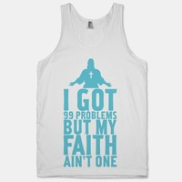 I Got 99 Problems But My Faith Ain't One
