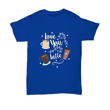 Love You Latte Coffee Expresso Cafe T-Shirt