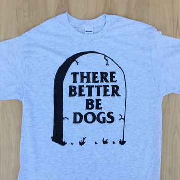 There Better Be Dogs Tombstone Tee Shirt v2