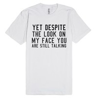 On My Face Your Are Still Talking.-Unisex White T-Shirt
