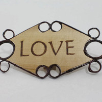 "Wooden ""LOVE"" Plaque -  home decor - wood burned plaque - small plaque - functional art"